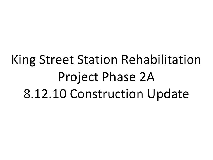 King Street Station Rehabilitation Project Phase 2A<br />8.12.10 Construction Update<br />
