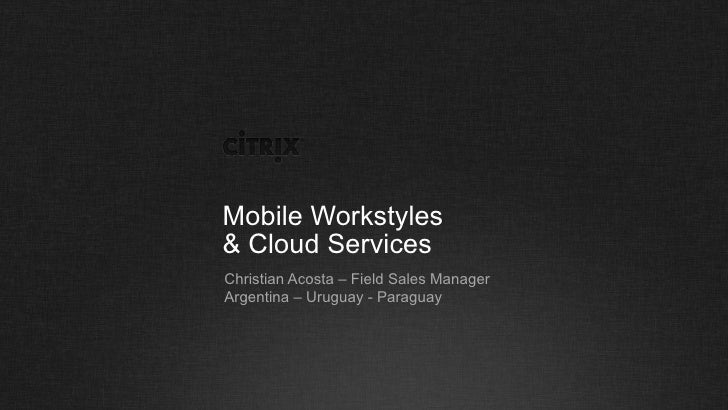 Mobile Workstyles& Cloud ServicesChristian Acosta – Field Sales ManagerArgentina – Uruguay - Paraguay