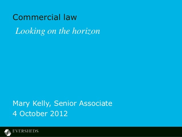 Commercial lawLooking on the horizonMary Kelly, Senior Associate4 October 2012