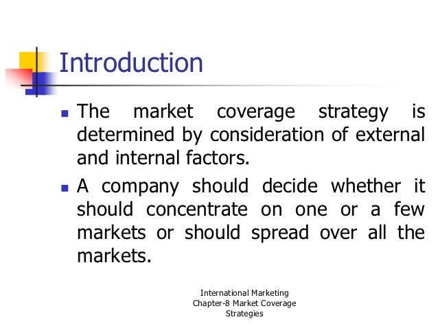 the market coverage strategies Introduction while company has differentiated several market segmentation company need to select a suitable and profitable segment to enter it.