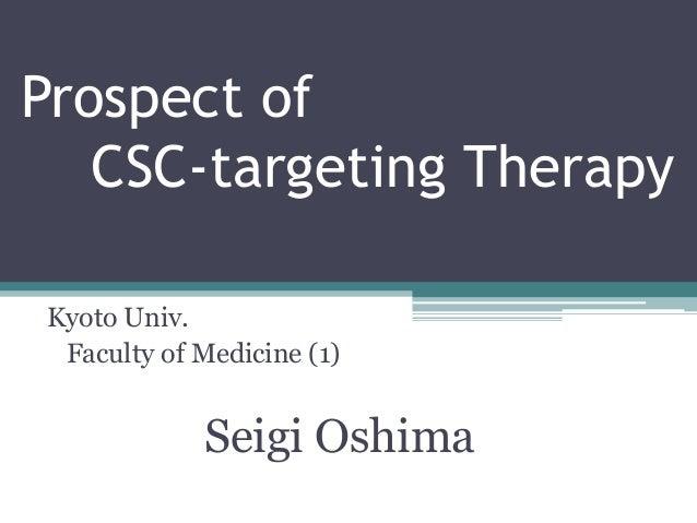 Prospect of   CSC-targeting TherapyKyoto Univ. Faculty of Medicine (1)            Seigi Oshima