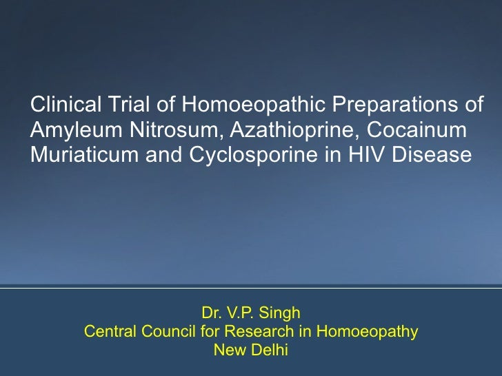 Clinical Trial of Homoeopathic Preparations of Amyleum Nitrosum, Azathioprine, Cocainum Muriaticum and Cyclosporine in HIV...