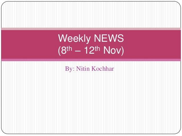 By: Nitin Kochhar Weekly NEWS (8th – 12th Nov)