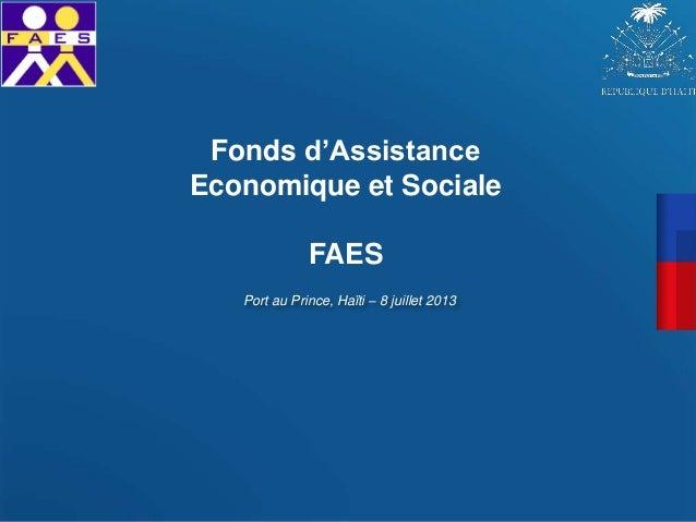 Port au Prince, Haïti – 8 juillet 2013 Fonds d'Assistance Economique et Sociale FAES