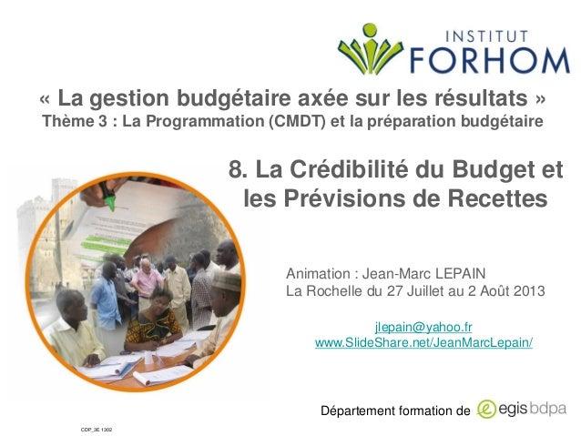 Département formation de CDP_3E 1302 8. La Crédibilité du Budget et les Prévisions de Recettes Animation : Jean-Marc LEPAI...