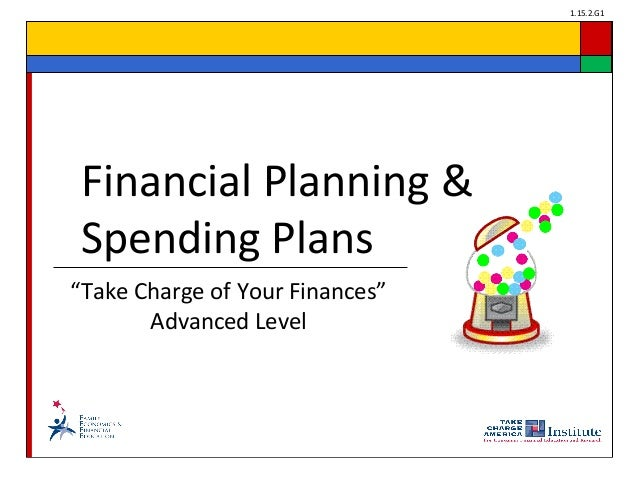 """1.15.2.G1 """"Take Charge of Your Finances"""" Advanced Level Financial Planning & Spending Plans"""
