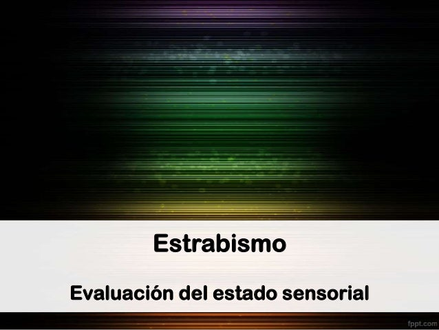 Estrabismo Evaluación del estado sensorial