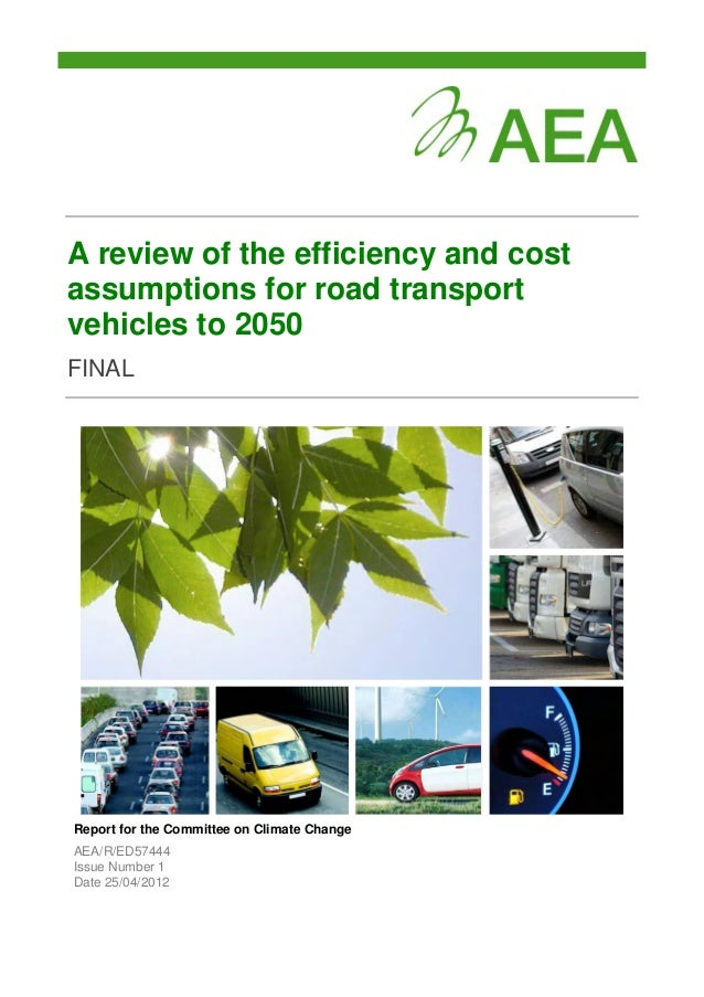 A review of the efficiency and cost assumptions for road transport vehicles to 2050 FINAL Report for the Committee on Clim...