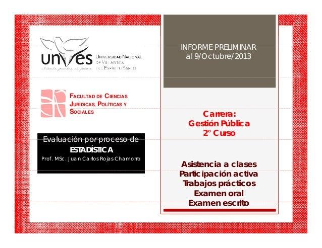 INFORME PRELIMINARINFORME PRELIMINAR al 9/Octubre/2013 FACULTAD DE CIENCIAS JURÍDICAS, POLÍTICAS Y Carrera: Gestión Públic...