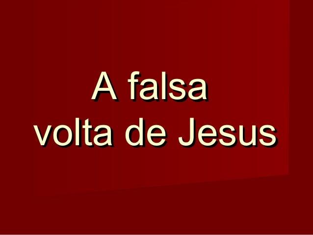 A falsa volta de Jesus