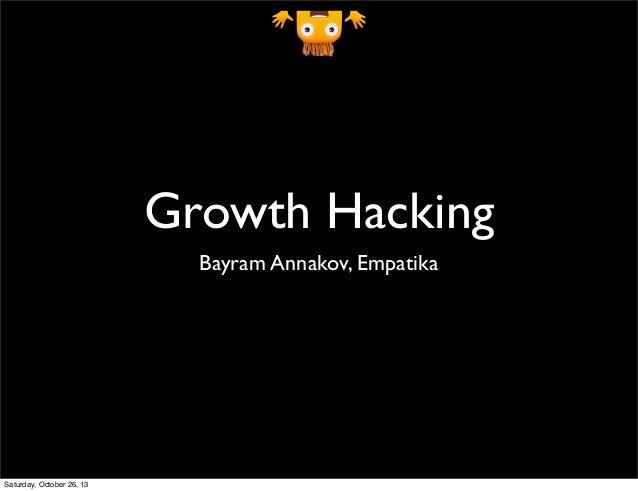 Growth Hacking Bayram Annakov, Empatika  Saturday, October 26, 13