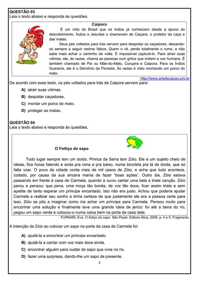 QUESTÃO 03 Leia o texto abaixo e responda às questões. Caipora É um mito do Brasil que os índios já conheciam desde a époc...
