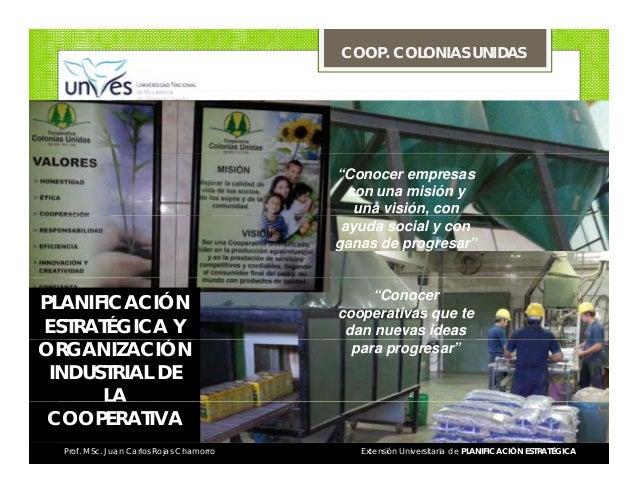 """COOP. COLONIAS UNIDAS  """"Conocer empresas con una misión y una visión, con , ayuda social y con ganas de progresar""""  PLANIF..."""