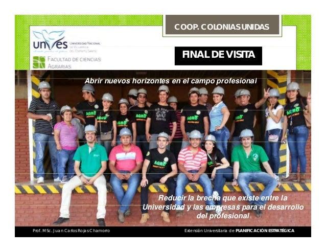 COOP. COLONIAS UNIDAS  FINAL DE VISITA Abrir Ab i nuevos horizontes en el campo profesional h i t l f i l  Reducir la brec...