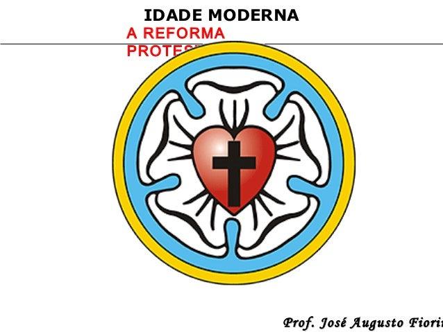 IDADE MODERNA  A REFORMA PROTESTANTE  Prof. José Augusto Fiorin