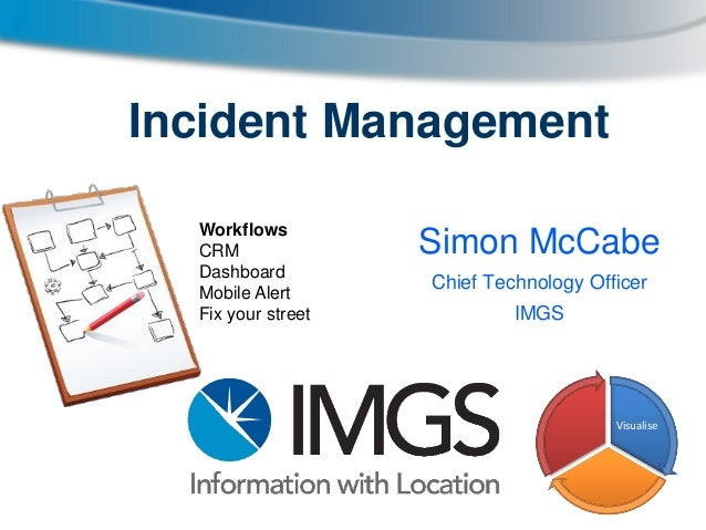 Incident Management Workflows CRM Dashboard Mobile Alert Fix your street  Simon McCabe Chief Technology Officer IMGS  Visu...