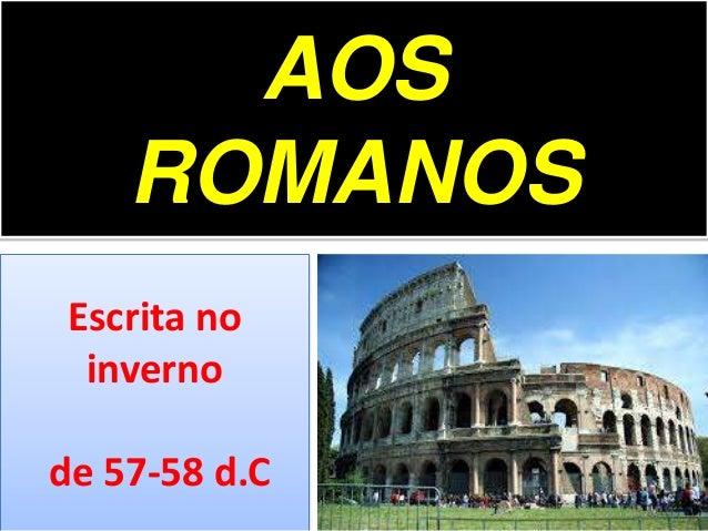 AOS ROMANOS Escrita no inverno  de 57-58 d.C