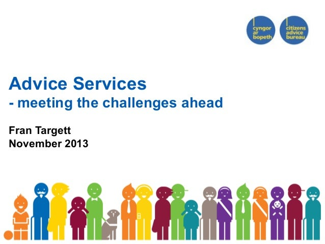 Advice Services - meeting the challenges ahead Fran Targett November 2013