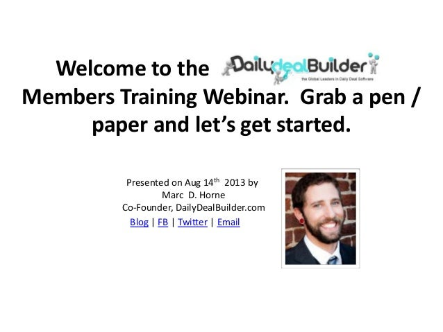 Welcome to the Daily Deal Builder Members Training Webinar. Grab a pen / paper and let's get started. Presented on Aug 14t...