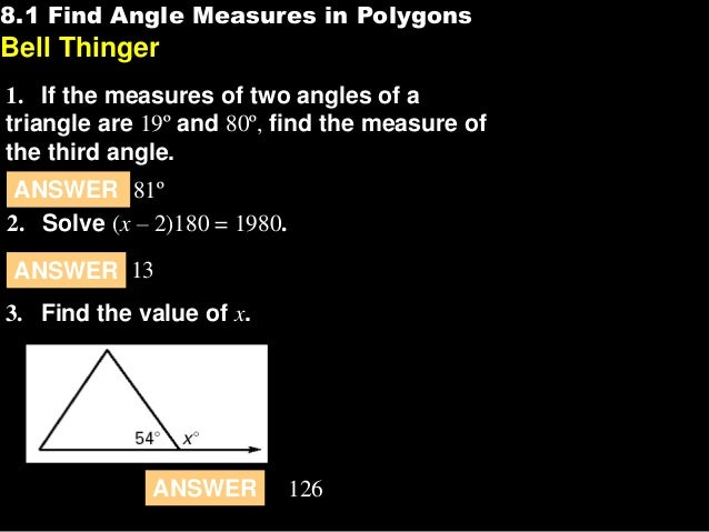 8.1 Find Angle Measures in Polygons  8.1  Bell Thinger 1. If the measures of two angles of a triangle are 19º and 80º, fin...