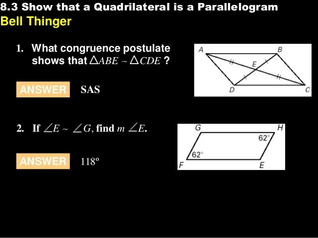 8.3 Show that a Quadrilateral is a Parallelogram  8.3  Bell Thinger 1. What congruence postulate shows that ABE CDE ? ANSW...