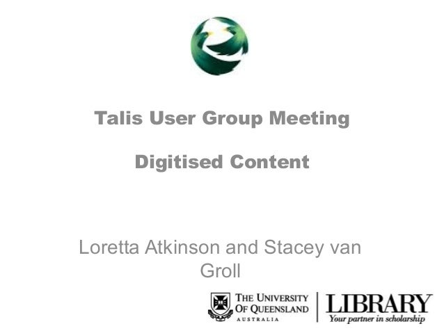 Talis User Group Meeting Digitised Content  Loretta Atkinson and Stacey van Groll