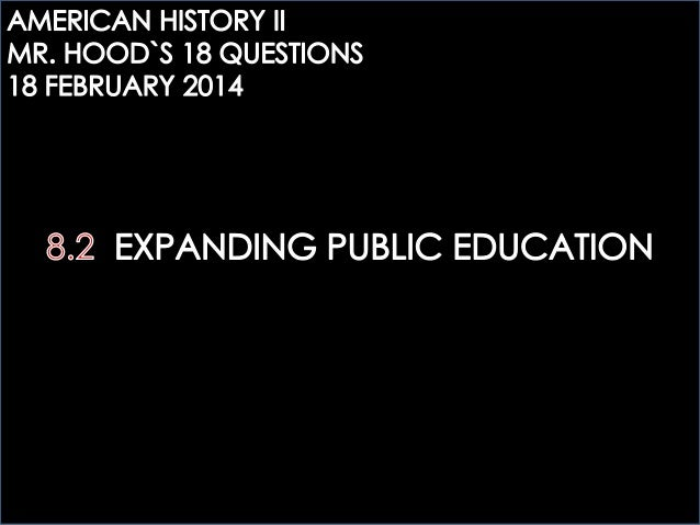AHTWO: 8.2 EXPANDING PUBLIC EDUCATION. MR.HOOD´S QUESTIONS.