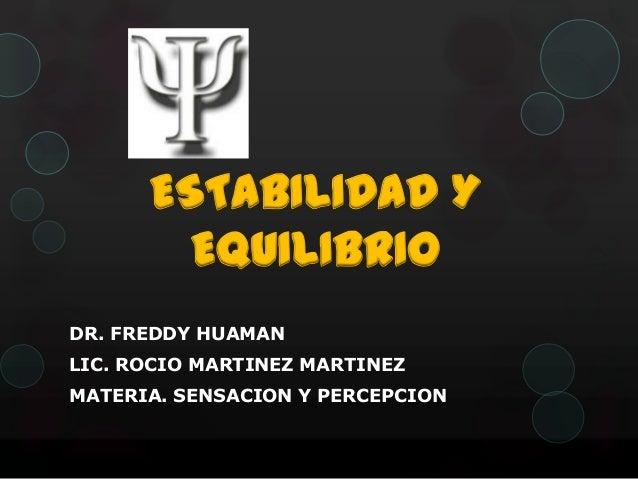 ESTABILIDAD Y EQUILIBRIO DR. FREDDY HUAMAN LIC. ROCIO MARTINEZ MARTINEZ  MATERIA. SENSACION Y PERCEPCION