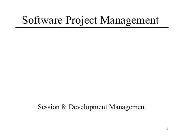 1 Software Project Management Session 8: Development Management