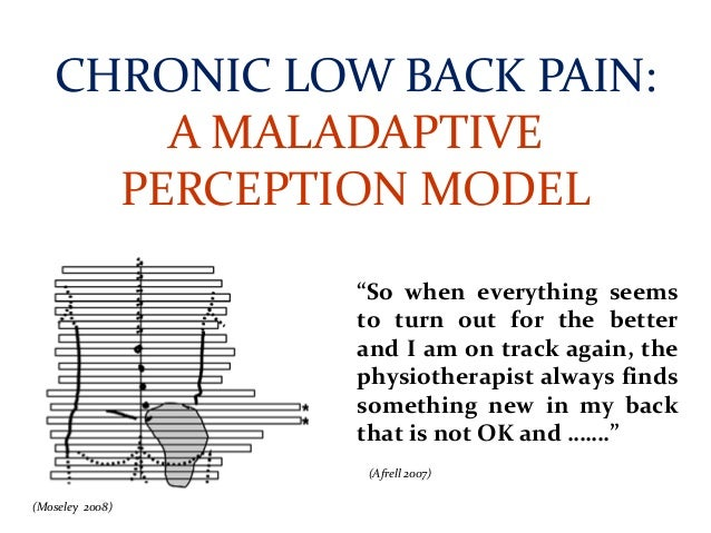 """CHRONIC LOW BACK PAIN: A MALADAPTIVE PERCEPTION MODEL """"So when everything seems to turn out for the better and I am on tra..."""