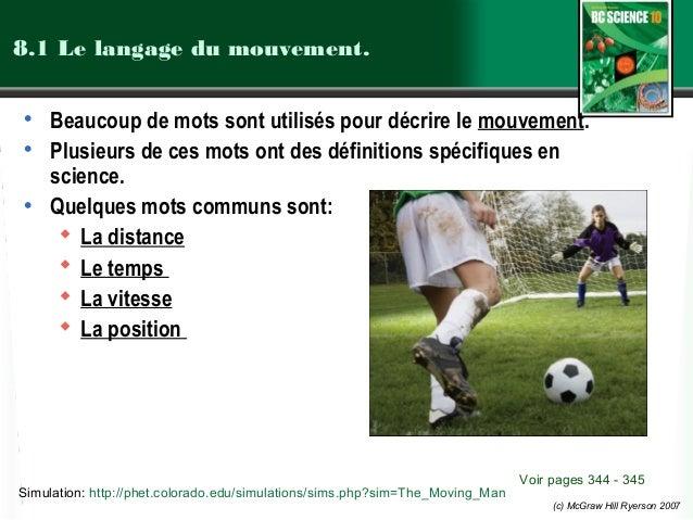 (c) McGraw Hill Ryerson 2007 8.1 Le langage du mouvement. • Beaucoup de mots sont utilisés pour décrire le mouvement. • Pl...