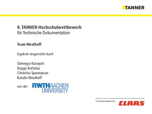 In Zusammenarbeit mit: 8. TANNER-Hochschulwettbewerb für Technische Dokumentation Team Westhoff Ergebnis eingereicht durch...
