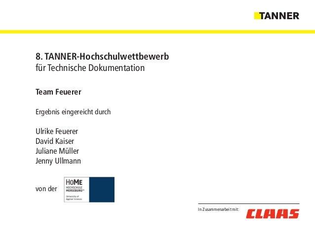 In Zusammenarbeit mit: 8. TANNER-Hochschulwettbewerb für Technische Dokumentation Team Feuerer Ergebnis eingereicht durch ...