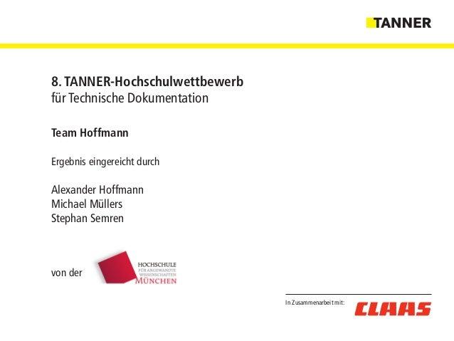In Zusammenarbeit mit: 8. TANNER-Hochschulwettbewerb für Technische Dokumentation Team Hoffmann Ergebnis eingereicht durch...