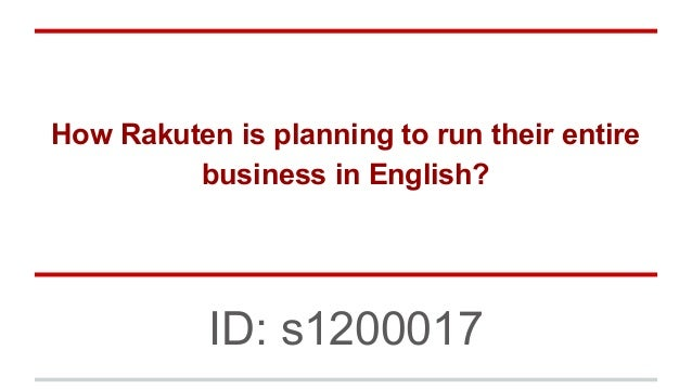 How Rakuten is planning to run their entire business in English? ID: s1200017