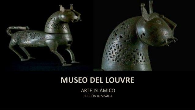 MUSEO DEL LOUVRE ARTE ISLÁMICO EDICIÓN REVISADA
