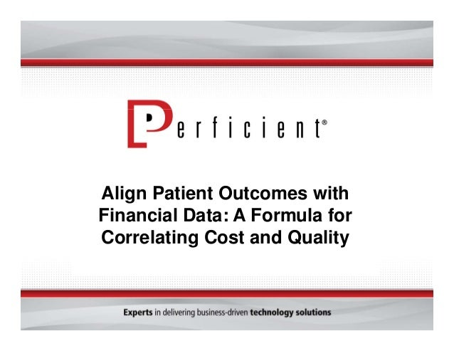 Thank you for your time and attention today. Please visit us at Perficient.com Align Patient Outcomes with Financial Data:...