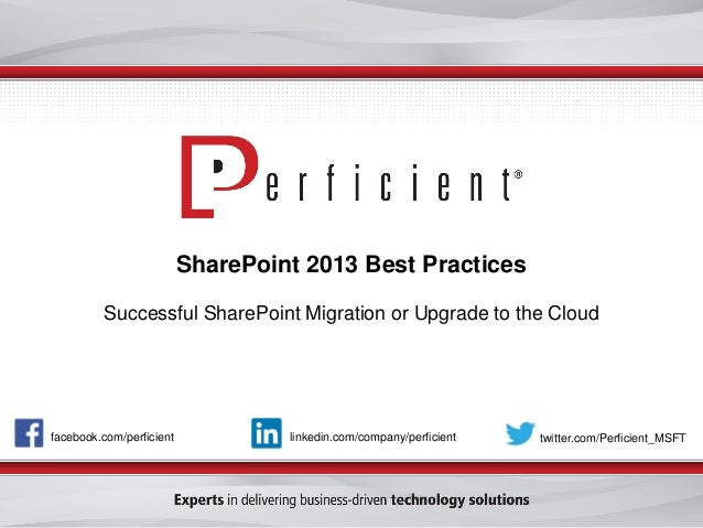 facebook.com/perficient twitter.com/Perficient_MSFTlinkedin.com/company/perficient SharePoint 2013 Best Practices Successf...
