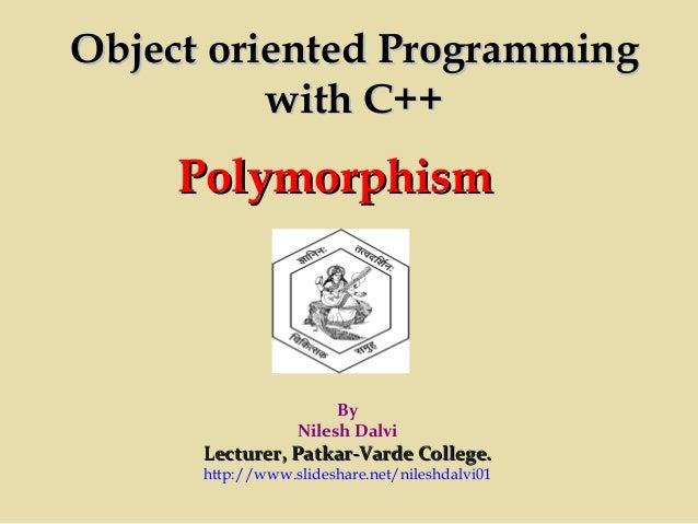 PolymorphismPolymorphism By Nilesh Dalvi Lecturer, Patkar-Varde College.Lecturer, Patkar-Varde College. http://www.slidesh...