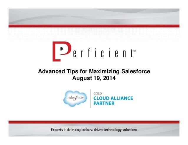 Advanced Tips for Maximizing Salesforce August 19, 2014