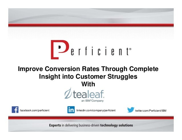 Improve Conversion Rates Through Complete  Insight into Customer Struggles  With  facebook.com/perficient linkedin.com/com...
