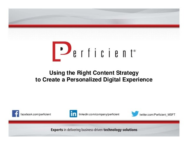 Using the Right Content Strategy  to Create a Personalized Digital Experience  facebook.com/perficient linkedin.com/compan...
