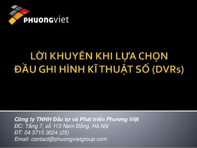 Công ty TNHH Đầu tư và Phát triển Phương Việt  ĐC: Tầng 7, số 113 Nam Đồng, Hà Nội  ĐT: 04 3715 3024 (25)  Email: contact@...