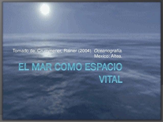 Tomado de: Crummener, Rainer (2004). Oceanografía. Mexico: Altea.