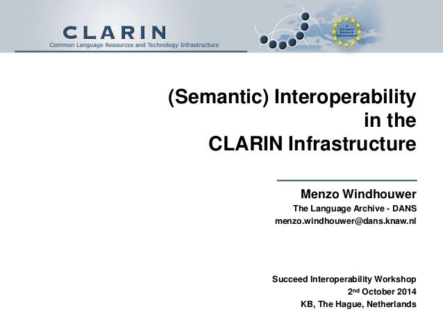 (Semantic) Interoperability  in the  CLARIN Infrastructure  Menzo Windhouwer  The Language Archive - DANS  menzo.windhouwe...