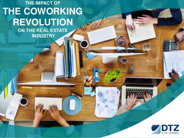 0  THE IMPACT OF  THE COWORKING  REVOLUTION  ON THE REAL ESTATE  INDUSTRY