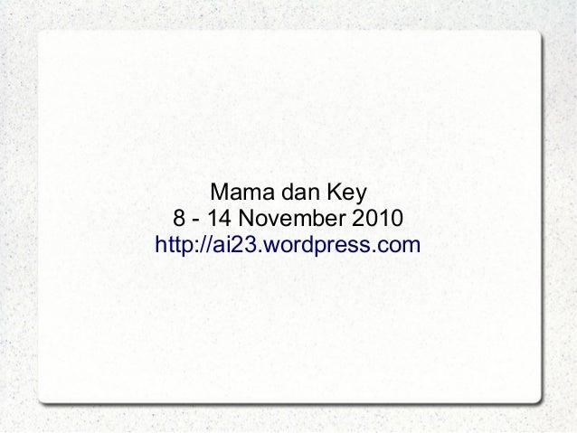 Mama dan Key 8 - 14 November 2010 http://ai23.wordpress.com