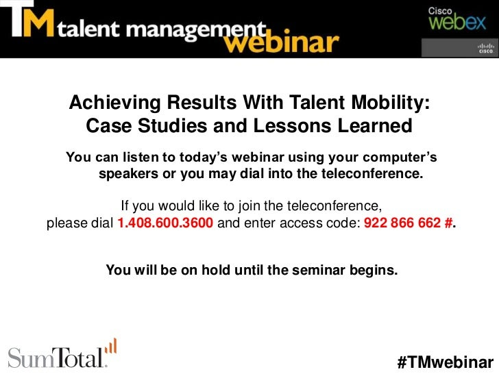 Achieving Results With Talent Mobility:    Case Studies and Lessons Learned   You can listen to today's webinar using your...