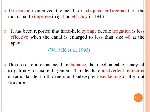 Grossman recognized the need for adequate enlargement of the root canal to improve irrigation efficacy in 1943.  It has...