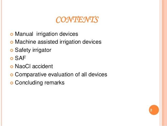 CONTENTS  Manual irrigation devices  Machine assisted irrigation devices  Safety irrigator  SAF  NaoCl accident  Com...